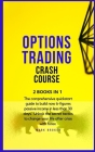 Options Trading Crash Course: The comprehensive quickstart guide to build now 6-figures passive income in less than 30 days. Unlock the secret tacti Cover Image