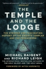 The Temple and the Lodge: The Strange and Fascinating History of the Knights Templar and the Freemasons Cover Image