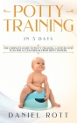 Potty Training in 5 Day: The Complete Guide to Potty Training, A Step-by-Step Plan for a Clean Break from Dirty Diapers Cover Image