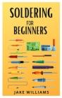 Soldering for Beginners: The beginner's guide to soldering Cover Image