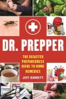 Dr. Prepper: The Disaster Preparedness Guide to Home Remedies Cover Image