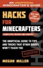 Hacks for Minecrafters: The Unofficial Guide to Tips and Tricks That Other Guides Won't Teach You Cover Image