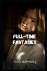 Full-time fantasies: Sex adventures and fantasies, sex story compilations, intimate and erotic memories, sex stories for adults, dating and Cover Image