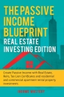 The Passive Income Blueprint: Real Estate Investing Edition: Create Passive Income with Real Estate, Reits, Tax Lien Certificates and Residential an Cover Image