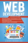 Web development: This book includes: Web development for Beginners in HTML + Web design with CSS + Javascript basics for Beginners Cover Image