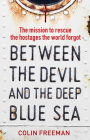 Between the Devil and the Deep Blue Sea: The Mission to Rescue the Hostages the World Forgot Cover Image