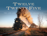 Twelve Twenty-Five: The Life and Times of a Steam Locomotive Cover Image