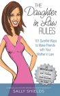 The Daughter in Law Rules: 101 Surefire Ways to Make Friends with Your Mother-in-Law Cover Image