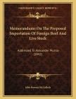 Memorandums On The Proposed Importation Of Foreign Beef And Live Stock: Addressed To Alexander Murray (1842) Cover Image