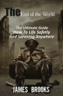 The End of The World: The Ultimate Guide How To Life Safetly And Surviving Anywhere Cover Image