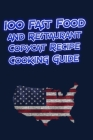 100 Fast Food and Restaurant Copycat Recipe Cooking Guide: Your Favorite Fast Food and Resturant Receipes Copies Directly From The Source To You! Cover Image