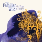 The Familiar Wild: On Dogs & Poetry Cover Image