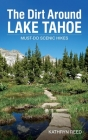 The Dirt Around Lake Tahoe: Must-Do Scenic HIkes Cover Image