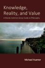 Knowledge, Reality, and Value: A Mostly Common Sense Guide to Philosophy Cover Image