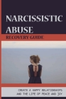 Narcissistic Abuse Recovery Guide: Create A Happy Relationships And The Life Of Peace and Joy: Survive Toxic Relationship Cover Image