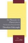 In Praise of Prejudice: How Literary Critics and Social Theorists Are Murdering Our Past (Brief Encounters) Cover Image