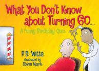 What You Don't Know About Turning 60: A Funny Birthday Quiz Cover Image