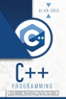 C++ Programming: A Step-By-Step Beginner's Guide to Learn the Fundamentals of a Multi-Paradigm Programming Language and Begin to Manage (Computer Science #2) Cover Image