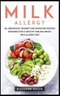 Milk Allergy: 40+ Breakfast, Dessert and Smoothie Recipes designed for a healthy and balanced Milk Allergy diet Cover Image