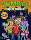 Zombies Livre de Coloriage pour les Enfants: Livre de coloriage de zombies effrayants pour les enfants et les jeunes de tous âges, excellent cadeau de Cover Image