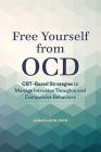 Free Yourself from Ocd: Cbt-Based Strategies to Manage Intrusive Thoughts and Compulsive Behaviors Cover Image