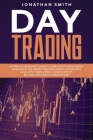 Day Trading: A Complete Beginner's Guide To Learn How To Make Money Investing In The Market Creating Passive Income For A Living Wi Cover Image
