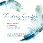 Finding Comfort During Hard Times Lib/E: A Guide to Healing After Disaster, Violence, and Other Community Trauma Cover Image