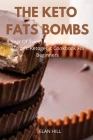 The Keto Fats Bombs: A Year Of Sweet & Savory Fat Bombs Recipes: Ketogenic Cookbook For Beginners Cover Image
