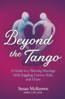 Beyond the Tango: A Guide to a Thriving Marriage While Juggling Careers, Kids, and Chaos Cover Image