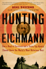 Hunting Eichmann: How a Band of Survivors and a Young Spy Agency Chased Down the World's Most Notorious Nazi Cover Image