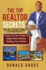 The Top Realtor Secrets You Can't Afford To Miss: Tricks Of The Trade To Make More Money Selling Your Home Cover Image