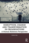 Disruption, Change and Transformation in Organisations: A Human Relations Perspective Cover Image
