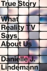 True Story: What Reality TV Says About Us Cover Image