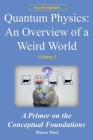 Quantum Physics: an overview of a weird world: A primer on the conceptual foundations Cover Image