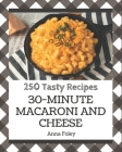 250 Tasty 30-Minute Macaroni and Cheese Recipes: A 30-Minute Macaroni and Cheese Cookbook for Effortless Meals Cover Image