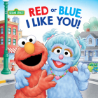 Red or Blue, I Like You! (Sesame Street) (Pictureback(R)) Cover Image