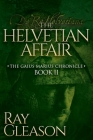 The Helvetian Affair: Book II of the Gaius Marius Chronicle (Morgan James Fiction) Cover Image