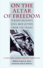 On the Altar of Freedom: A Black Soldier's Civil War Letters from the Front Cover Image