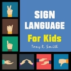Sign Language for Kids: Learn to Sign the Quick and Easy way (100 Pages) Cover Image