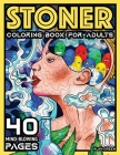 Stoner Coloring Book For Adults: 40 Mind-Blowing Pages Your Psychedelic Coloring Book by Alan Green for Stress Relief Art Therapy and Relaxation Cover Image