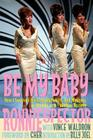 Be My Baby: How I Survived Mascara, Miniskirts, and Madness, or My Life as a Fabulous Ronette [Paperback with B&W Photos] Cover Image
