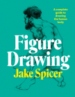 Figure Drawing: A complete guide to drawing the human body Cover Image