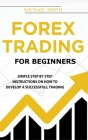 Forex Trading For Beginners: A Practical Guide To Finding Success with Forex Trading Cover Image