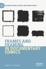 Frames and Framing in Documentary Comics (Palgrave Studies in Comics and Graphic Novels) Cover Image