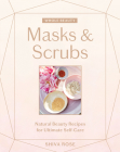 Whole Beauty: Masks & Scrubs: Natural Beauty Recipes for Ultimate Self-Care Cover Image
