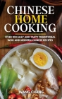 Chinese Home Cooking: Over 100 Easy And Tasty Traditional Wok And Modern Chinese Recipes Cover Image