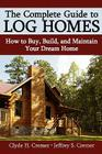 The Complete Guide to Log Homes: How to Buy, Build, and Maintain Your Dream Home Cover Image