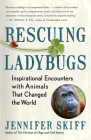 Rescuing Ladybugs: Inspirational Encounters with Animals That Changed the World Cover Image
