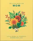 The Little Book of Mom: Little Words of Strength, Wisdom and Love (Little Book Of...) Cover Image