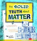 The Solid Truth about Matter (Fact Finders: LOL Physical Science) Cover Image